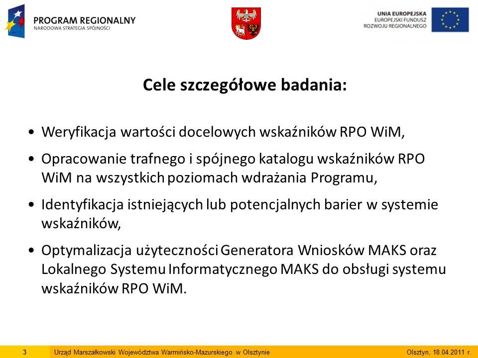 Cele szczegółowe badania: Weryfikacja wartości docelowych wskaźników RPO WiM, Opracowanie trafnego i spójnego katalogu wskaźników RPO WiM na wszystkich poziomach wdrażania Programu, Identyfikacja istniejących lub potencjalnych barier w systemie wskaźników, Optymalizacja użyteczności Generatora Wniosków MAKS oraz Lokalnego Systemu Informatycznego MAKS do obsługi systemu wskaźników RPO WiM.