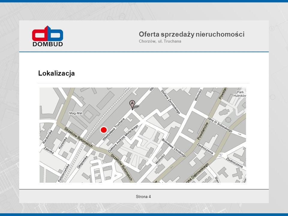 Strona 4 Lokalizacja Oferta sprzedaży nieruchomości Chorzów, ul. Truchana