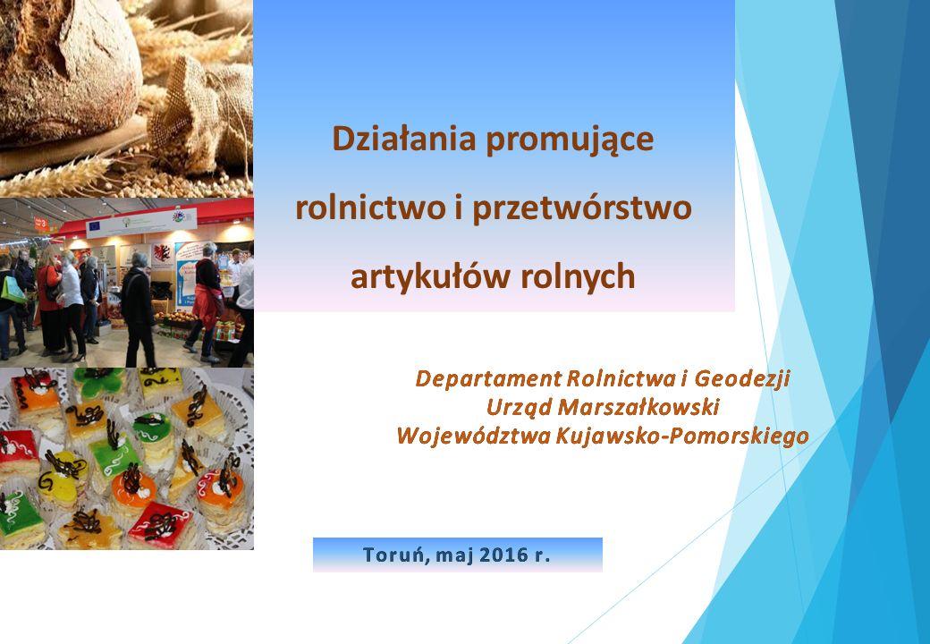 Działania promujące rolnictwo i przetwórstwo artykułów rolnych Toruń, maj 2016 r.Toruń, maj 2016 r.