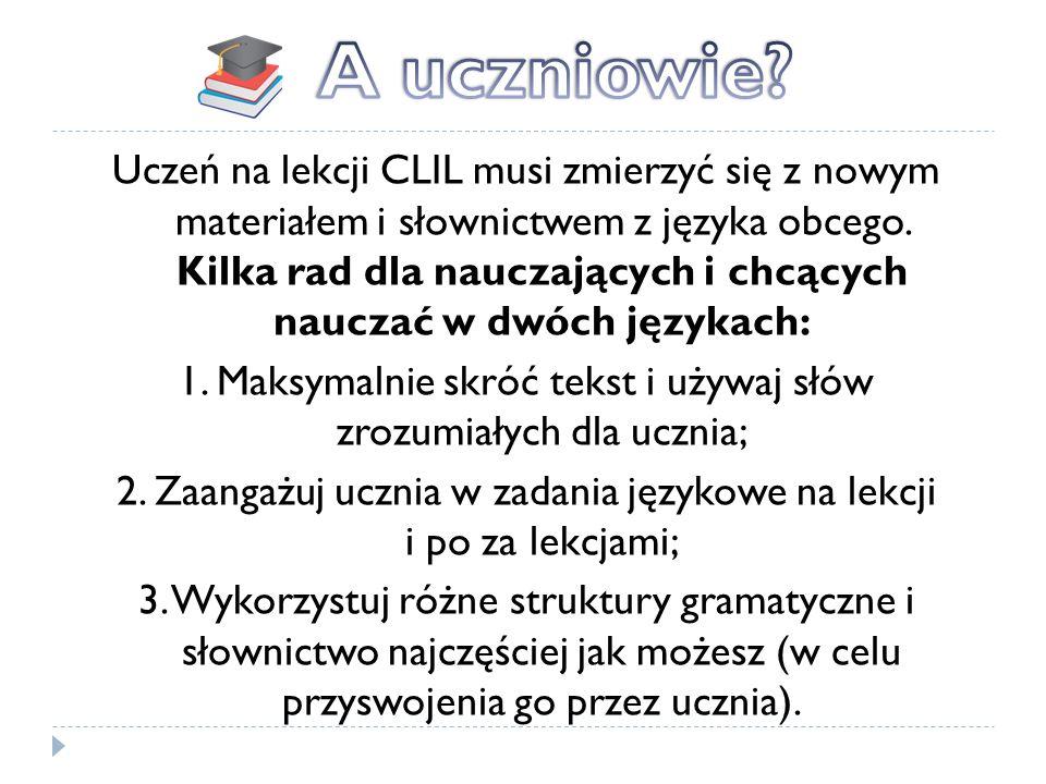 Uczeń na lekcji CLIL musi zmierzyć się z nowym materiałem i słownictwem z języka obcego. Kilka rad dla nauczających i chcących nauczać w dwóch językac