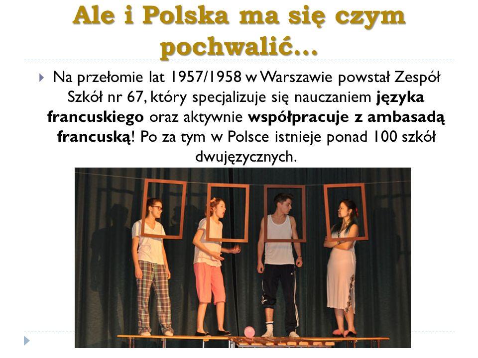Ale i Polska ma się czym pochwalić…  Na przełomie lat 1957/1958 w Warszawie powstał Zespół Szkół nr 67, który specjalizuje się nauczaniem języka fran