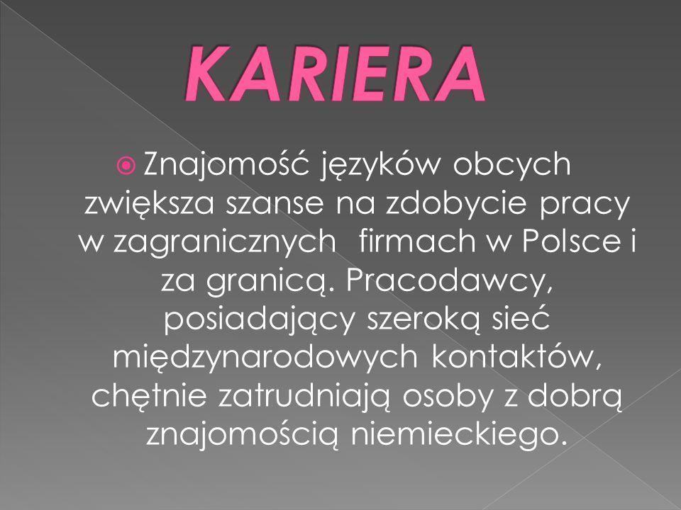  Znajomość języków obcych zwiększa szanse na zdobycie pracy w zagranicznych firmach w Polsce i za granicą.