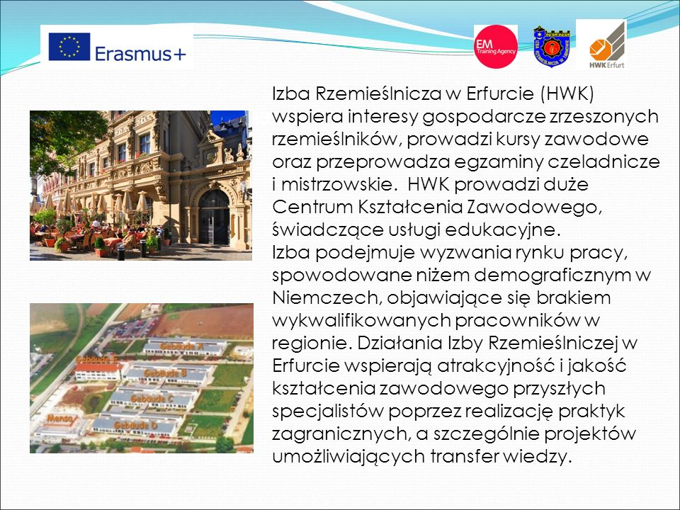 Izba Rzemieślnicza w Erfurcie (HWK) wspiera interesy gospodarcze zrzeszonych rzemieślników, prowadzi kursy zawodowe oraz przeprowadza egzaminy czeladnicze i mistrzowskie.