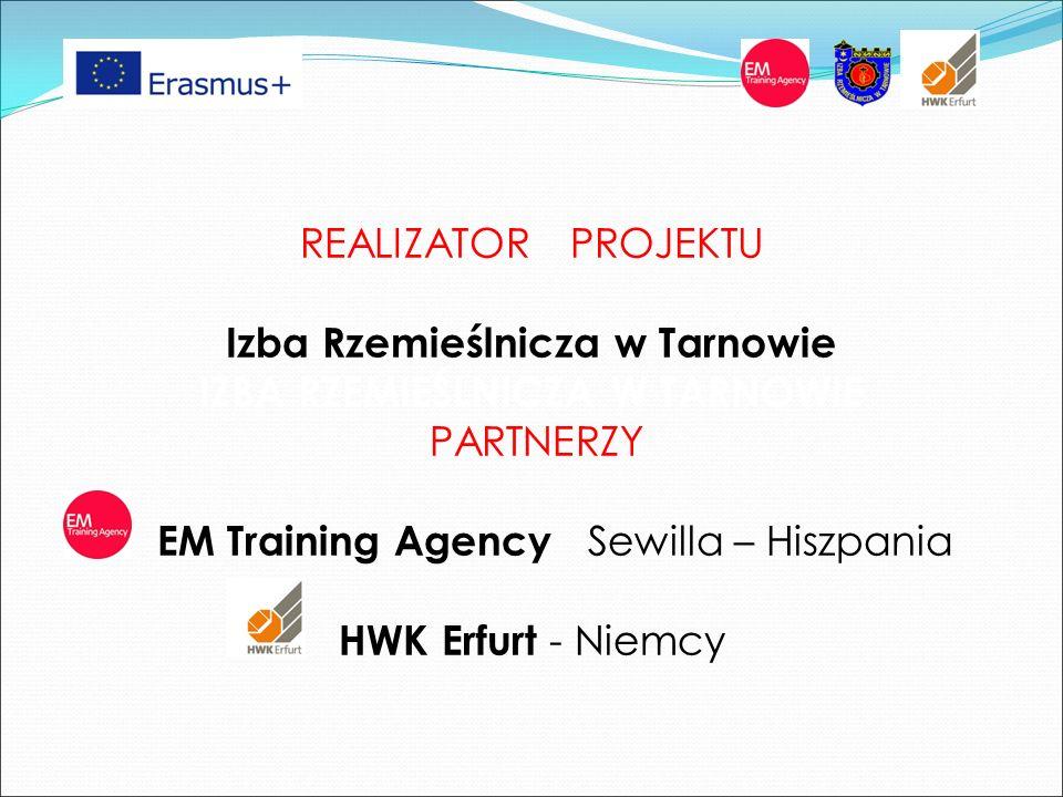 REALIZATOR PROJEKTU Izba Rzemieślnicza w Tarnowie IZBA RZEMIEŚLNICZA W TARNOWIE PARTNERZY EM Training Agency Sewilla – Hiszpania HWK Erfurt - Niemcy