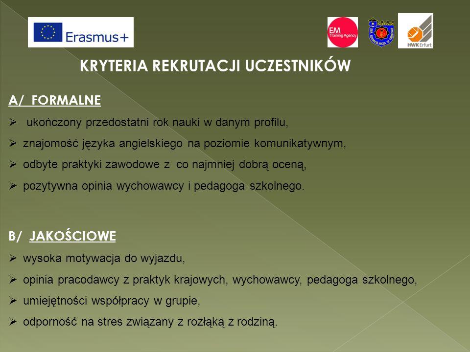 KRYTERIA REKRUTACJI UCZESTNIKÓW A/ FORMALNE  ukończony przedostatni rok nauki w danym profilu,  znajomość języka angielskiego na poziomie komunikaty