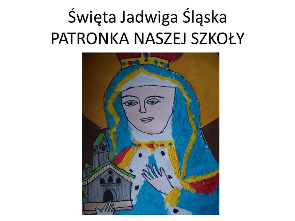 Święta Jadwiga Śląska PATRONKA NASZEJ SZKOŁY