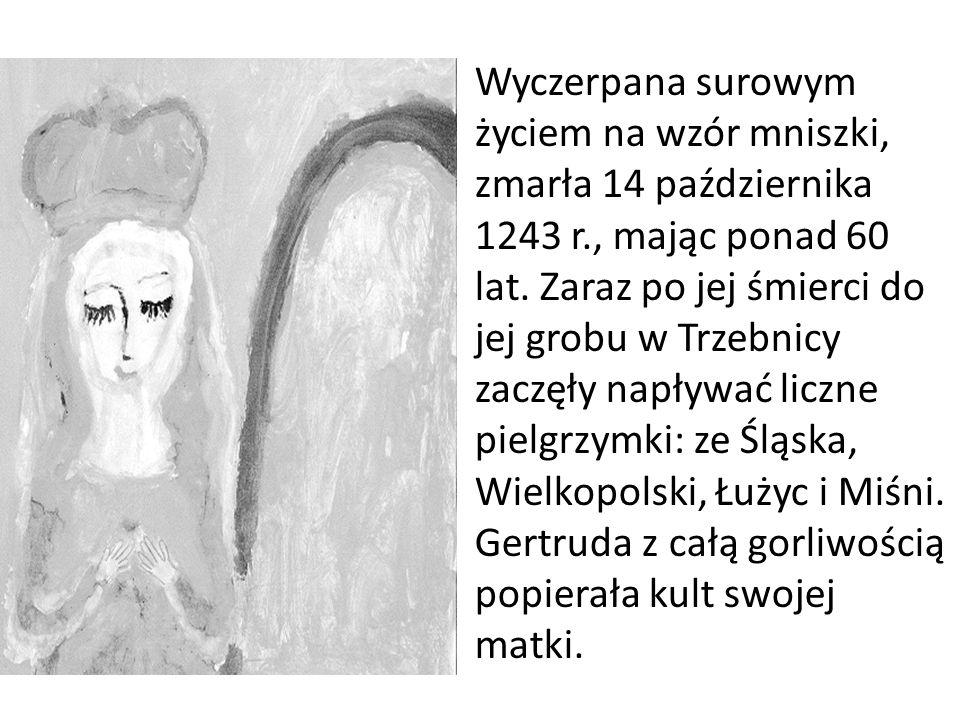 Wyczerpana surowym życiem na wzór mniszki, zmarła 14 października 1243 r., mając ponad 60 lat. Zaraz po jej śmierci do jej grobu w Trzebnicy zaczęły n