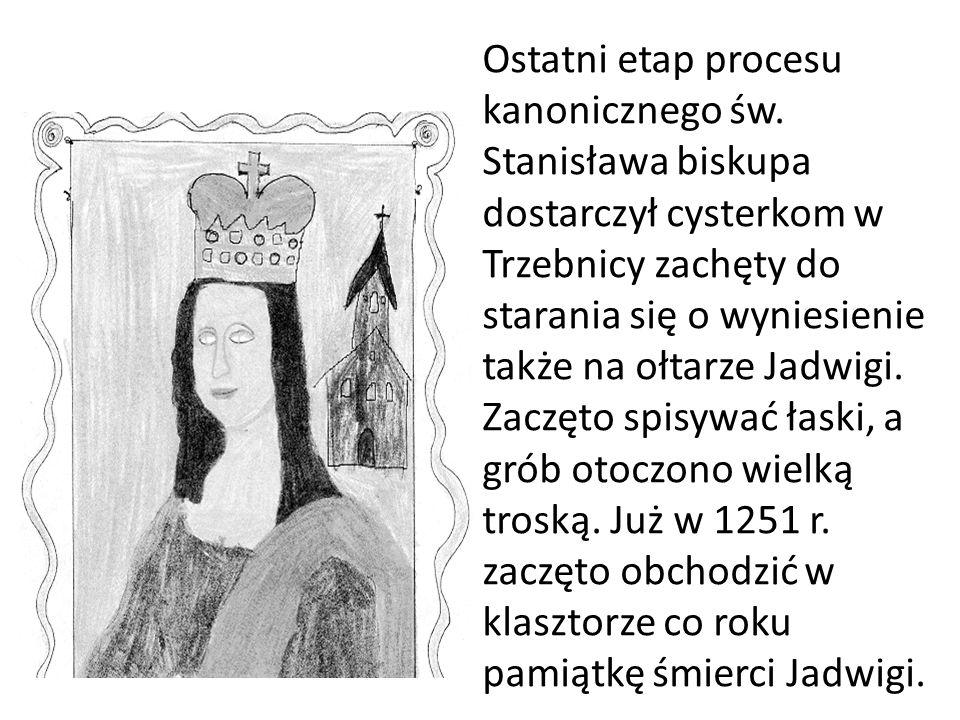 Ostatni etap procesu kanonicznego św. Stanisława biskupa dostarczył cysterkom w Trzebnicy zachęty do starania się o wyniesienie także na ołtarze Jadwi