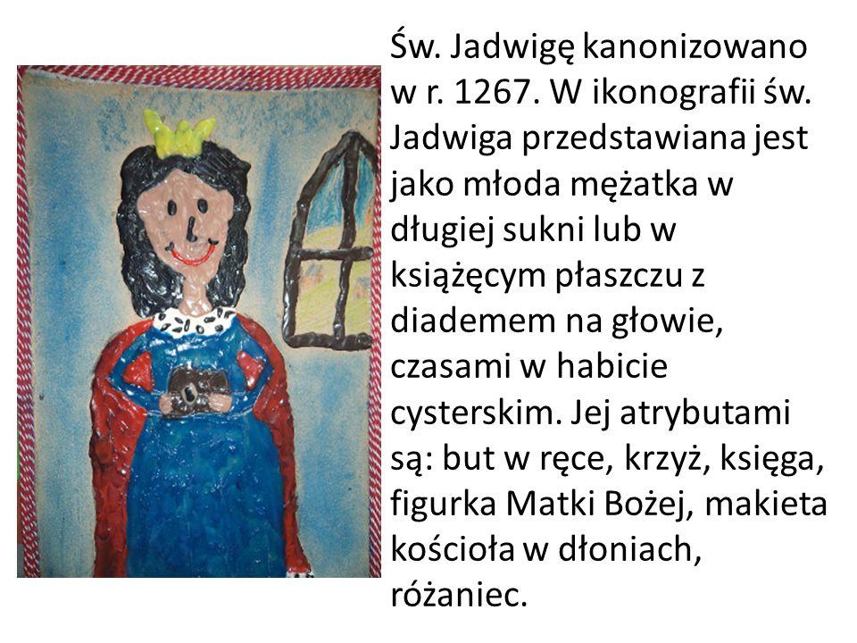 Św. Jadwigę kanonizowano w r. 1267. W ikonografii św. Jadwiga przedstawiana jest jako młoda mężatka w długiej sukni lub w książęcym płaszczu z diademe