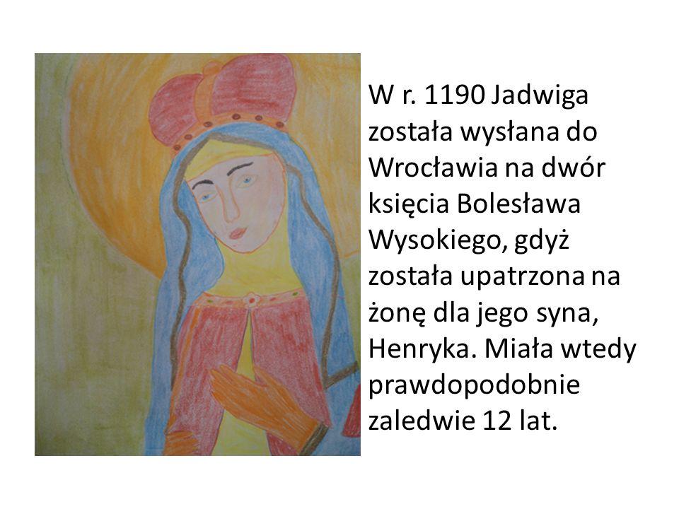 W r. 1190 Jadwiga została wysłana do Wrocławia na dwór księcia Bolesława Wysokiego, gdyż została upatrzona na żonę dla jego syna, Henryka. Miała wtedy