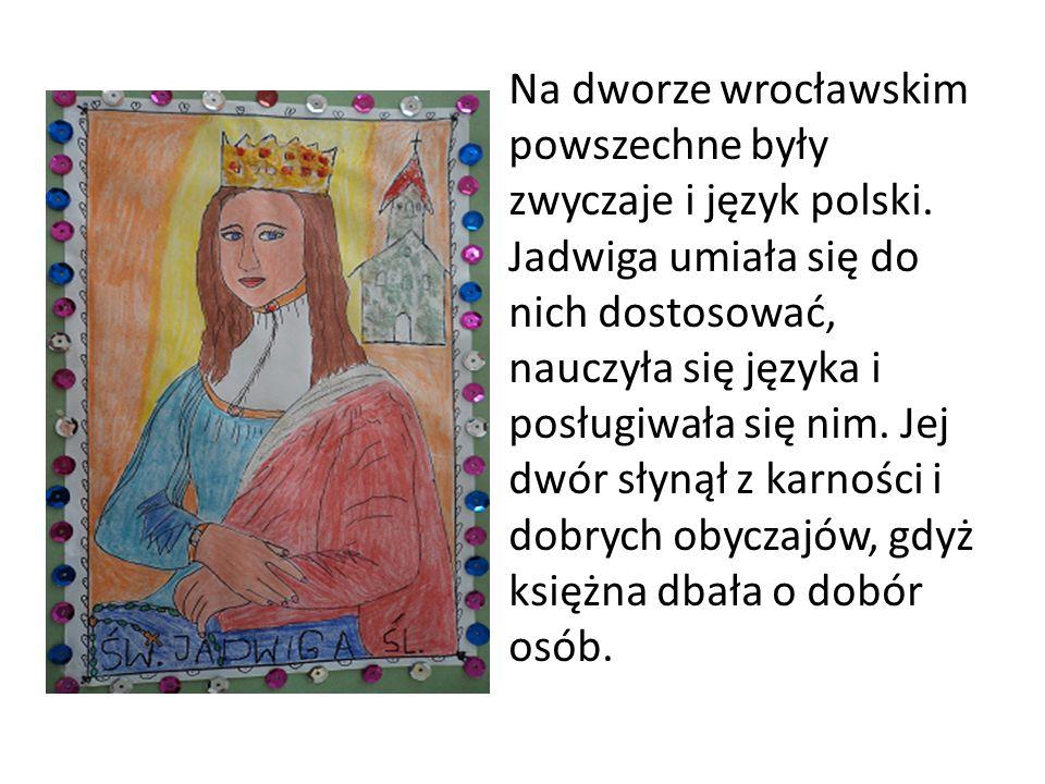 Na dworze wrocławskim powszechne były zwyczaje i język polski. Jadwiga umiała się do nich dostosować, nauczyła się języka i posługiwała się nim. Jej d