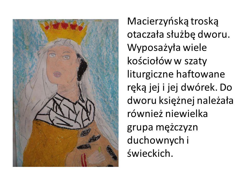 Macierzyńską troską otaczała służbę dworu. Wyposażyła wiele kościołów w szaty liturgiczne haftowane ręką jej i jej dwórek. Do dworu księżnej należała
