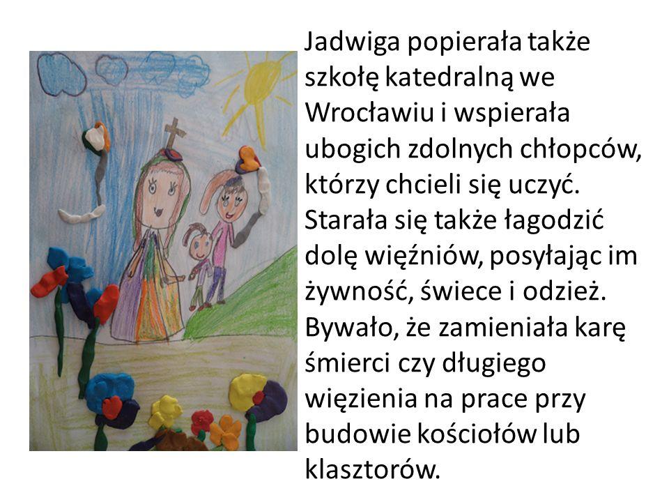 Jadwiga popierała także szkołę katedralną we Wrocławiu i wspierała ubogich zdolnych chłopców, którzy chcieli się uczyć. Starała się także łagodzić dol