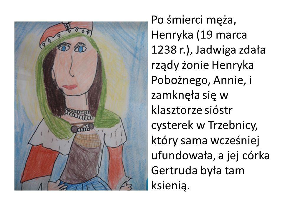 Po śmierci męża, Henryka (19 marca 1238 r.), Jadwiga zdała rządy żonie Henryka Pobożnego, Annie, i zamknęła się w klasztorze sióstr cysterek w Trzebni