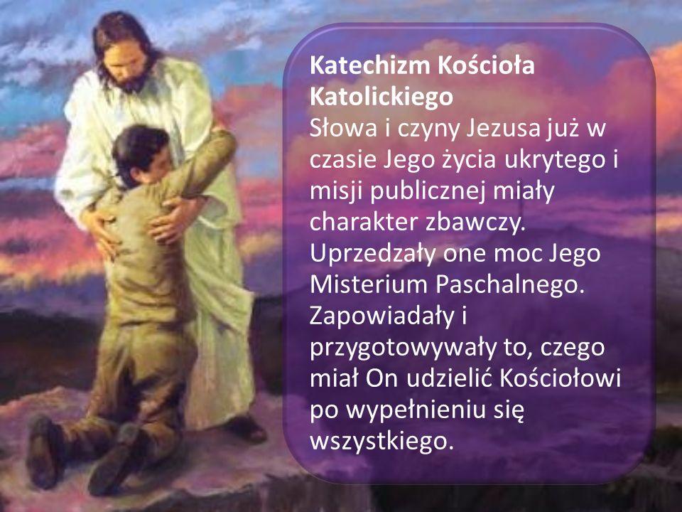 Katechizm Kościoła Katolickiego Słowa i czyny Jezusa już w czasie Jego życia ukrytego i misji publicznej miały charakter zbawczy.