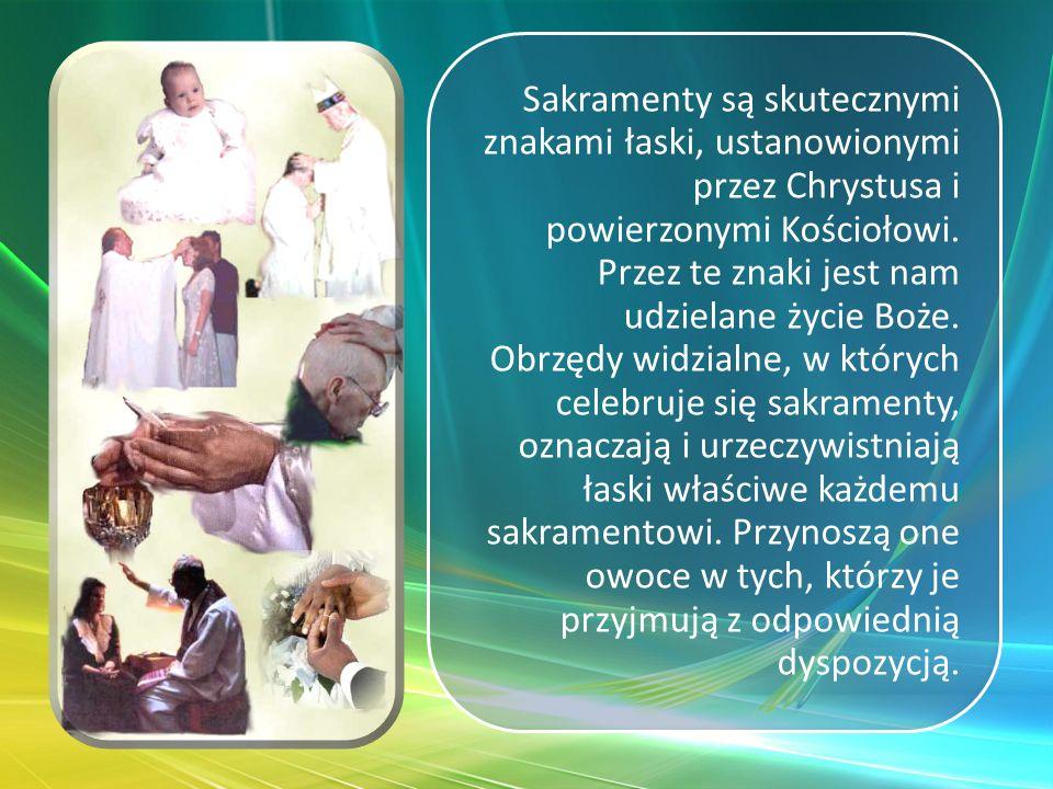 Sakramenty są skutecznymi znakami łaski, ustanowionymi przez Chrystusa i powierzonymi Kościołowi.