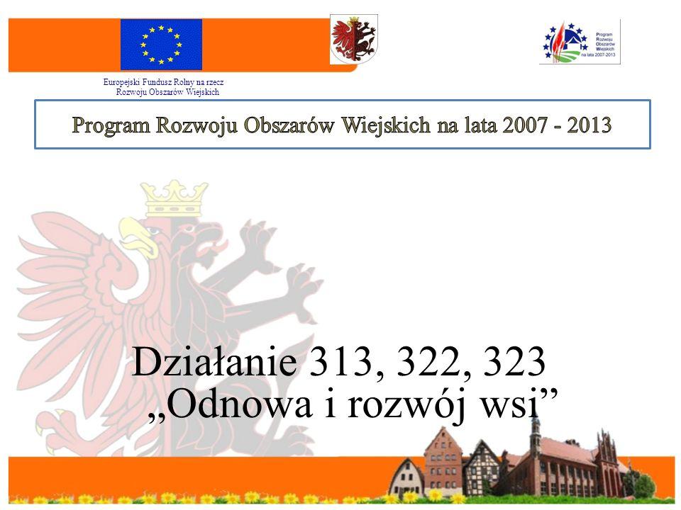 """Działanie 313, 322, 323 """"Odnowa i rozwój wsi Europejski Fundusz Rolny na rzecz Rozwoju Obszarów Wiejskich"""