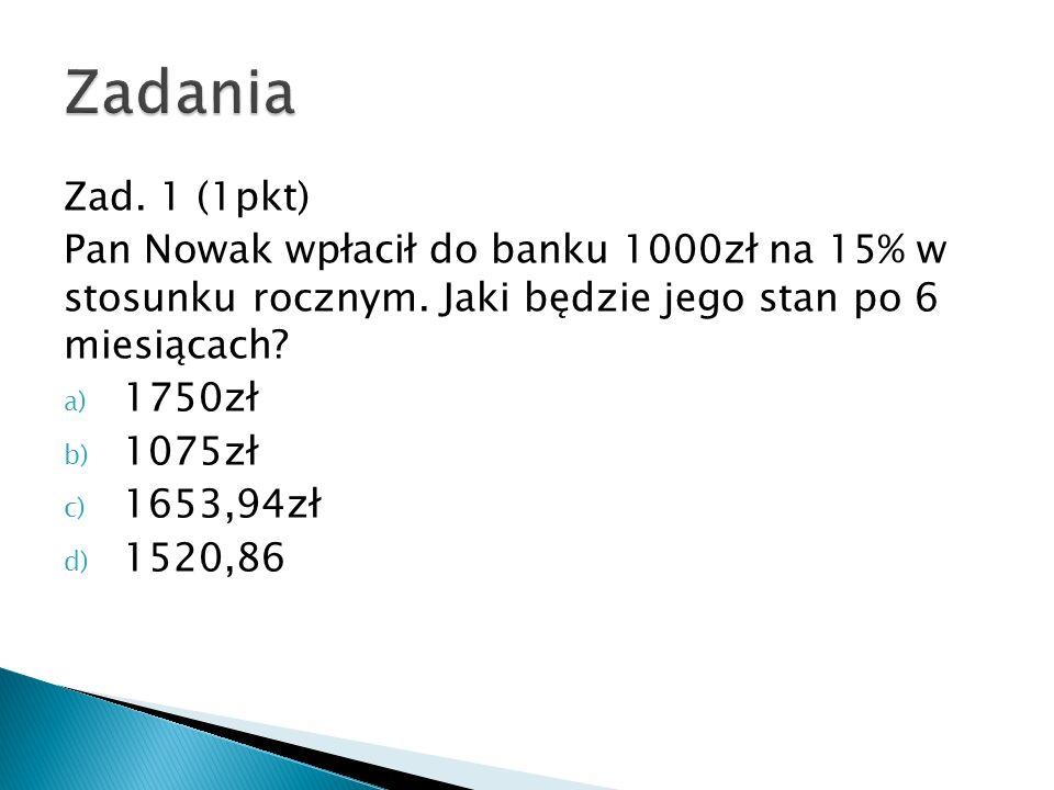 Zad. 1 (1pkt) Pan Nowak wpłacił do banku 1000zł na 15% w stosunku rocznym.