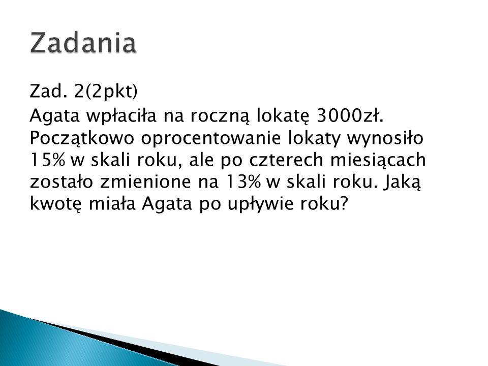 Zad. 2(2pkt) Agata wpłaciła na roczną lokatę 3000zł.