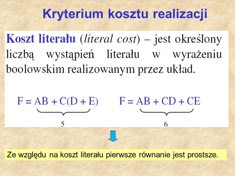 Kryterium kosztu realizacji Ze względu na koszt literału pierwsze równanie jest prostsze.