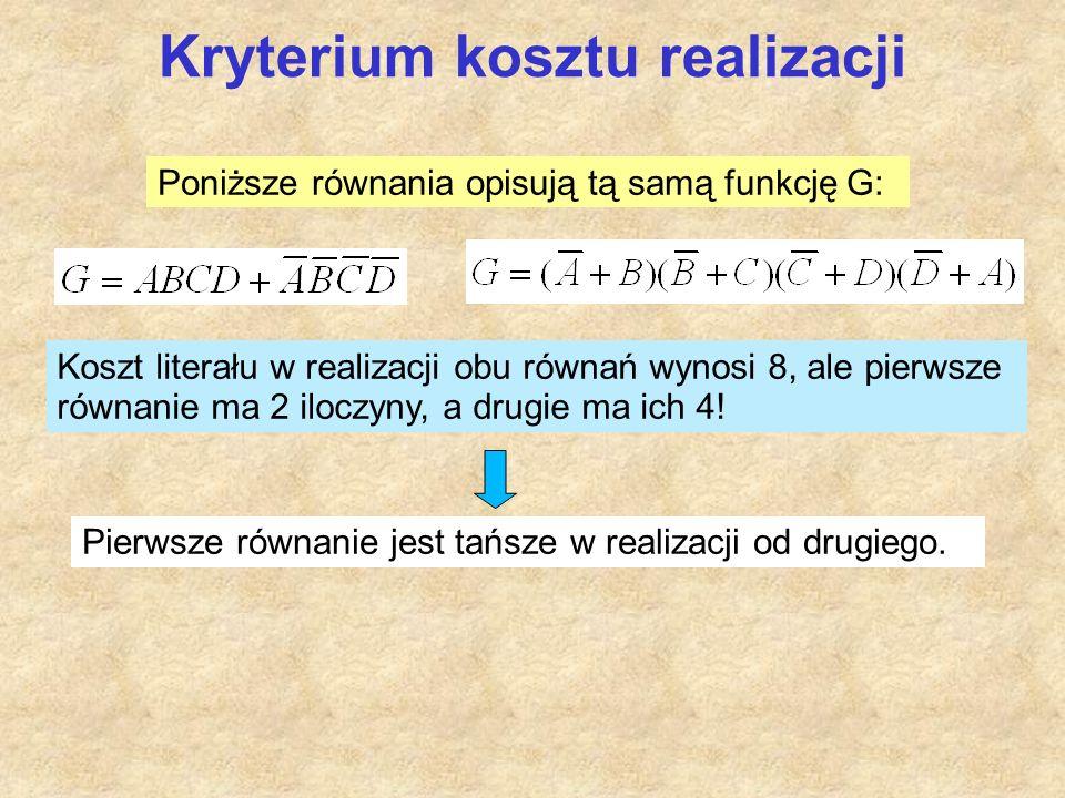 Kryterium kosztu realizacji Poniższe równania opisują tą samą funkcję G: Koszt literału w realizacji obu równań wynosi 8, ale pierwsze równanie ma 2 iloczyny, a drugie ma ich 4.