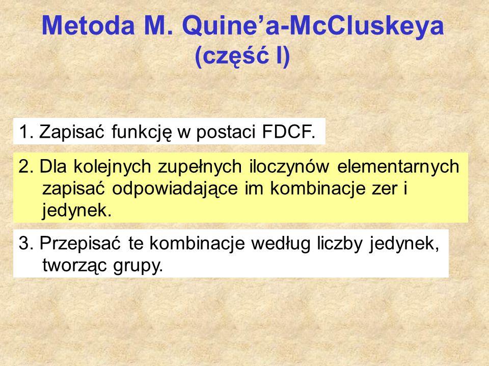 Metoda M. Quine'a-McCluskeya (część I) 1. Zapisać funkcję w postaci FDCF.