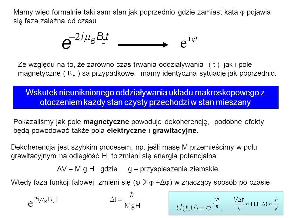 Mamy więc formalnie taki sam stan jak poprzednio gdzie zamiast kąta φ pojawia się faza zależna od czasu Ze względu na to, że zarówno czas trwania oddziaływania ( t ) jak i pole magnetyczne ( ) są przypadkowe, mamy identyczna sytuację jak poprzednio.