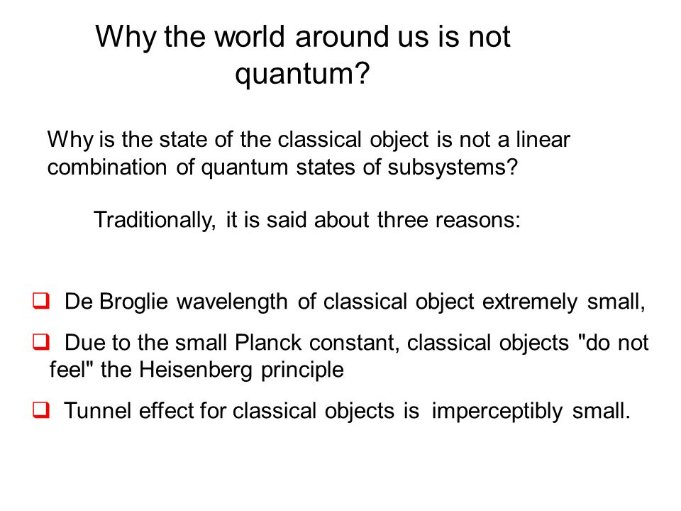 Why the world around us is not quantum.