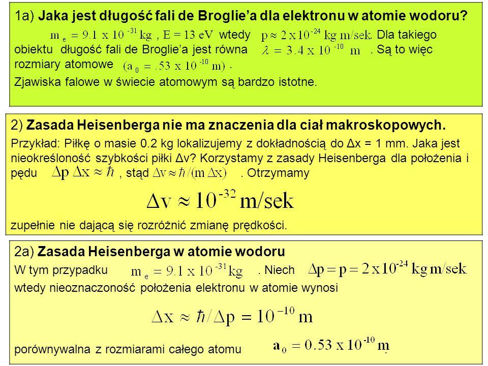 2) Zasada Heisenberga nie ma znaczenia dla ciał makroskopowych. Przykład: Piłkę o masie 0.2 kg lokalizujemy z dokładnością do Δx = 1 mm. Jaka jest nie