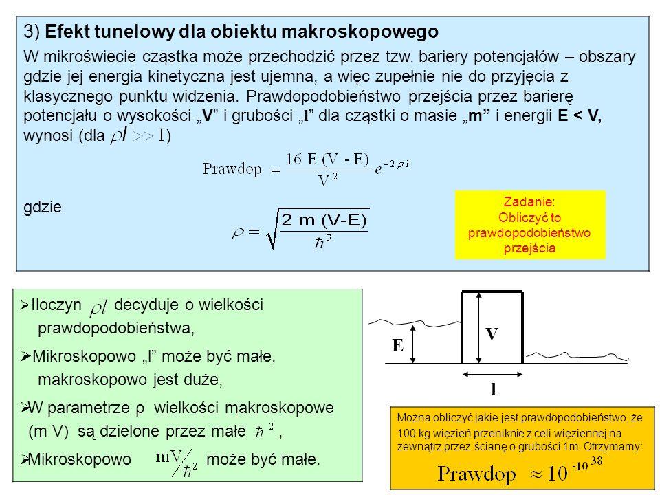 3) Efekt tunelowy dla obiektu makroskopowego W mikroświecie cząstka może przechodzić przez tzw.