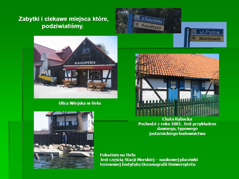 Zabytki i ciekawe miejsca które, podziwialiśmy. Chata Rybacka Pochodzi z roku 1881.