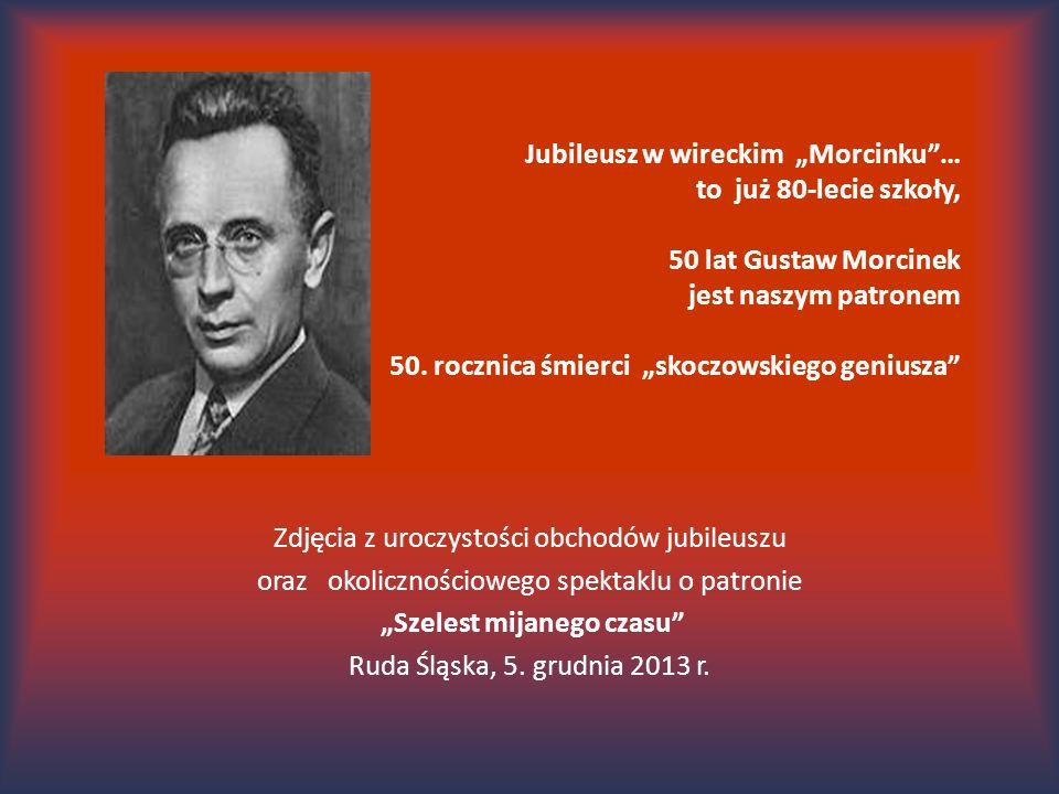 """Jubileusz w wireckim """"Morcinku""""… to już 80-lecie szkoły, 50 lat Gustaw Morcinek jest naszym patronem 50. rocznica śmierci """"skoczowskiego geniusza"""" Zdj"""