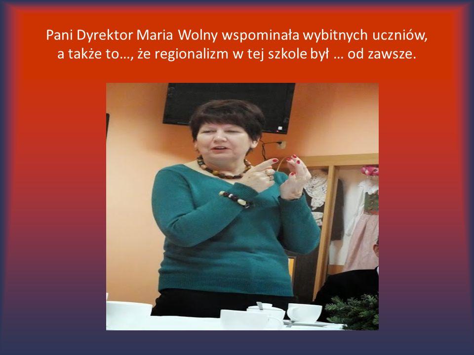 Pani Dyrektor Maria Wolny wspominała wybitnych uczniów, a także to…, że regionalizm w tej szkole był … od zawsze.
