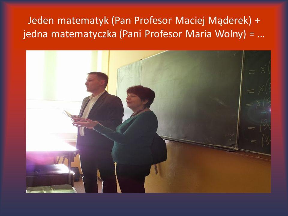 Jeden matematyk (Pan Profesor Maciej Mąderek) + jedna matematyczka (Pani Profesor Maria Wolny) = …