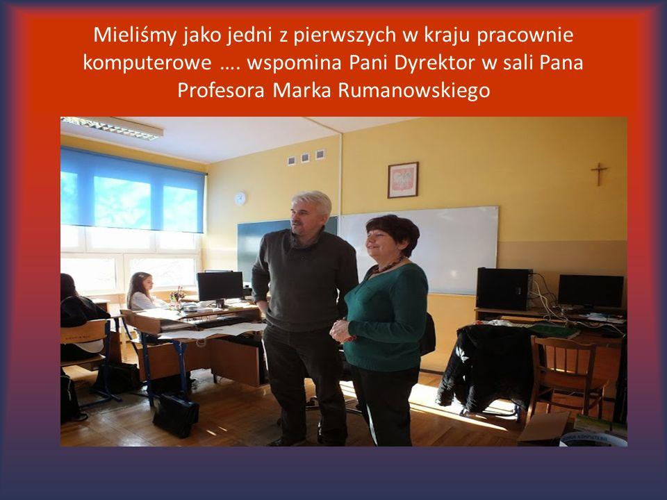 Mieliśmy jako jedni z pierwszych w kraju pracownie komputerowe …. wspomina Pani Dyrektor w sali Pana Profesora Marka Rumanowskiego