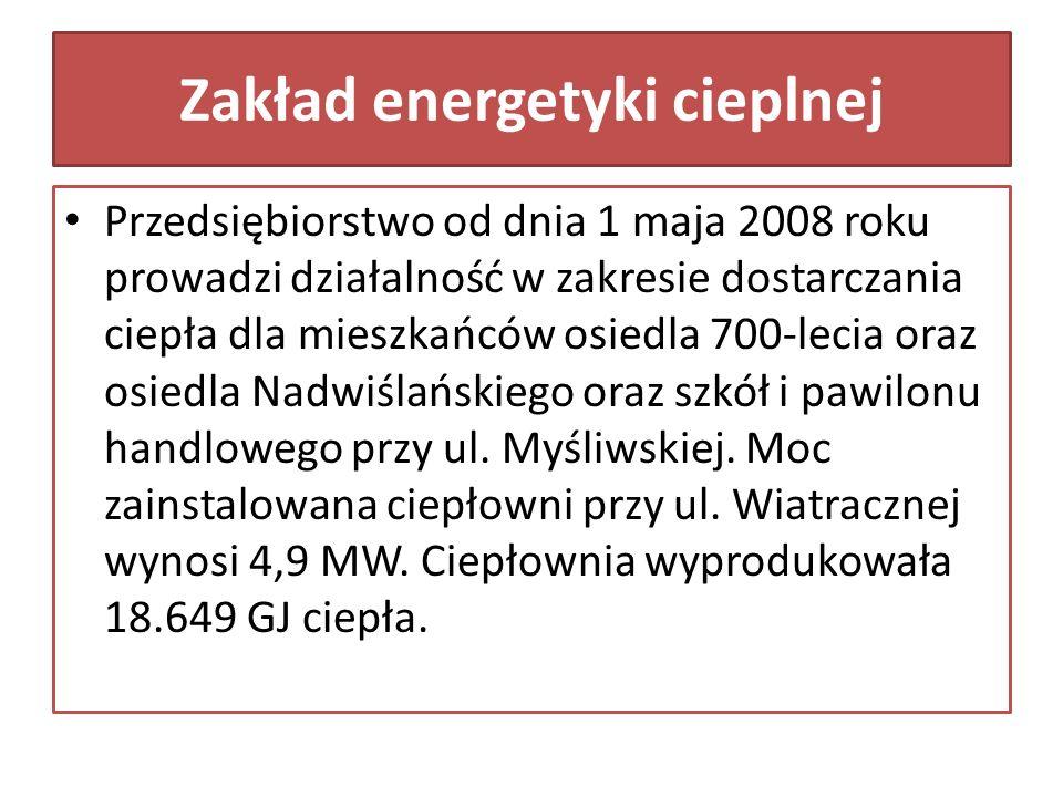 Zakład energetyki cieplnej Przedsiębiorstwo od dnia 1 maja 2008 roku prowadzi działalność w zakresie dostarczania ciepła dla mieszkańców osiedla 700-lecia oraz osiedla Nadwiślańskiego oraz szkół i pawilonu handlowego przy ul.