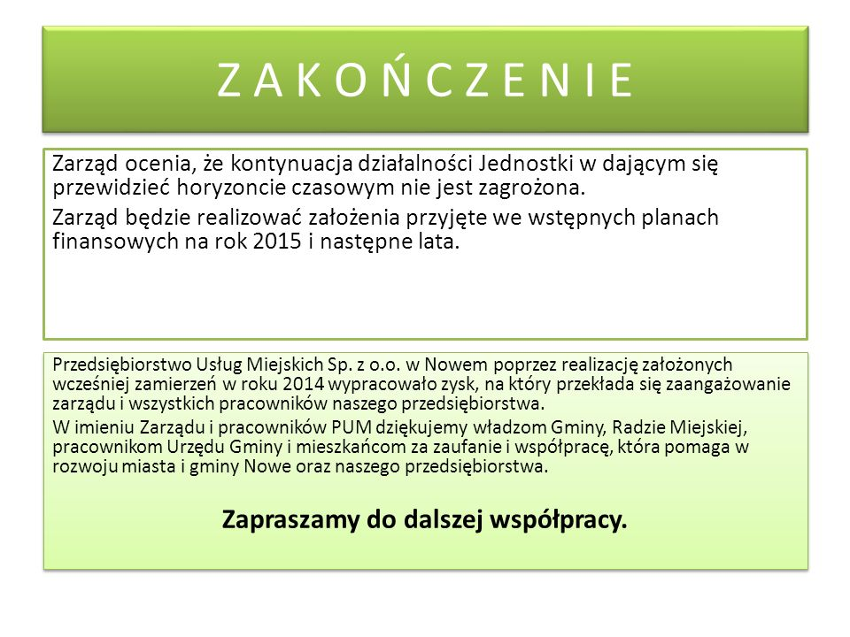 Z A K O Ń C Z E N I E Zarząd ocenia, że kontynuacja działalności Jednostki w dającym się przewidzieć horyzoncie czasowym nie jest zagrożona.