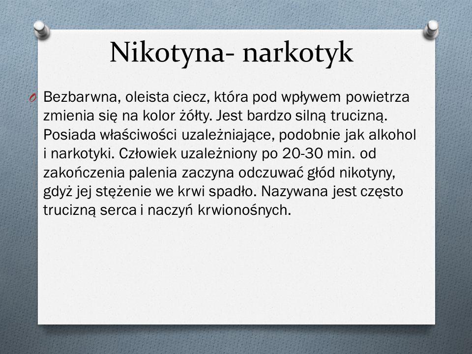 Nikotyna- narkotyk O Bezbarwna, oleista ciecz, która pod wpływem powietrza zmienia się na kolor żółty.