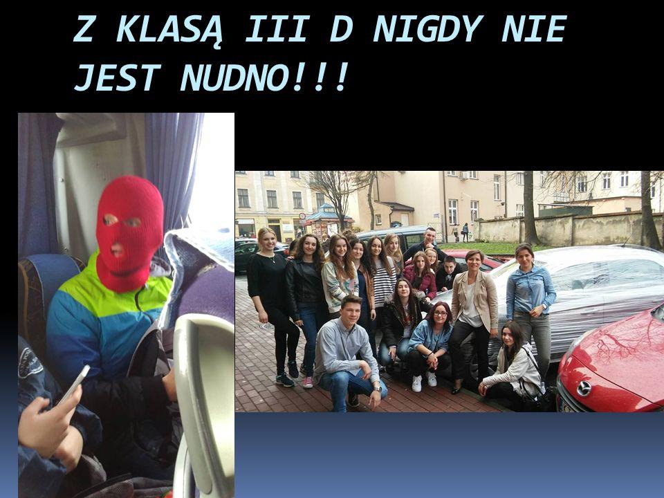 Z KLASĄ III D NIGDY NIE JEST NUDNO!!!