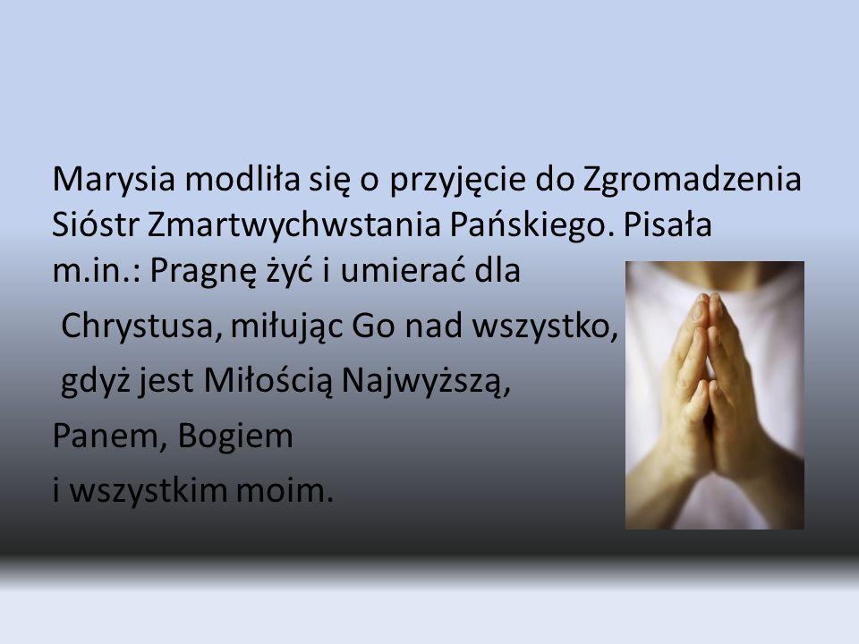 Marysia modliła się o przyjęcie do Zgromadzenia Sióstr Zmartwychwstania Pańskiego.