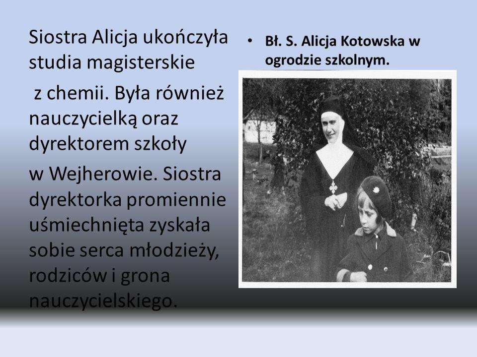 Siostra Alicja ukończyła studia magisterskie z chemii. Była również nauczycielką oraz dyrektorem szkoły w Wejherowie. Siostra dyrektorka promiennie uś
