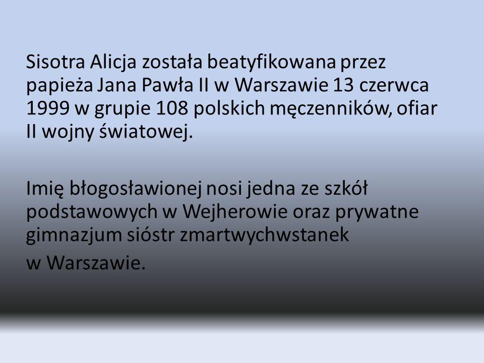 Sisotra Alicja została beatyfikowana przez papieża Jana Pawła II w Warszawie 13 czerwca 1999 w grupie 108 polskich męczenników, ofiar II wojny światowej.