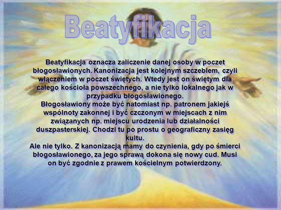 Beatyfikacja oznacza zaliczenie danej osoby w poczet błogosławionych.