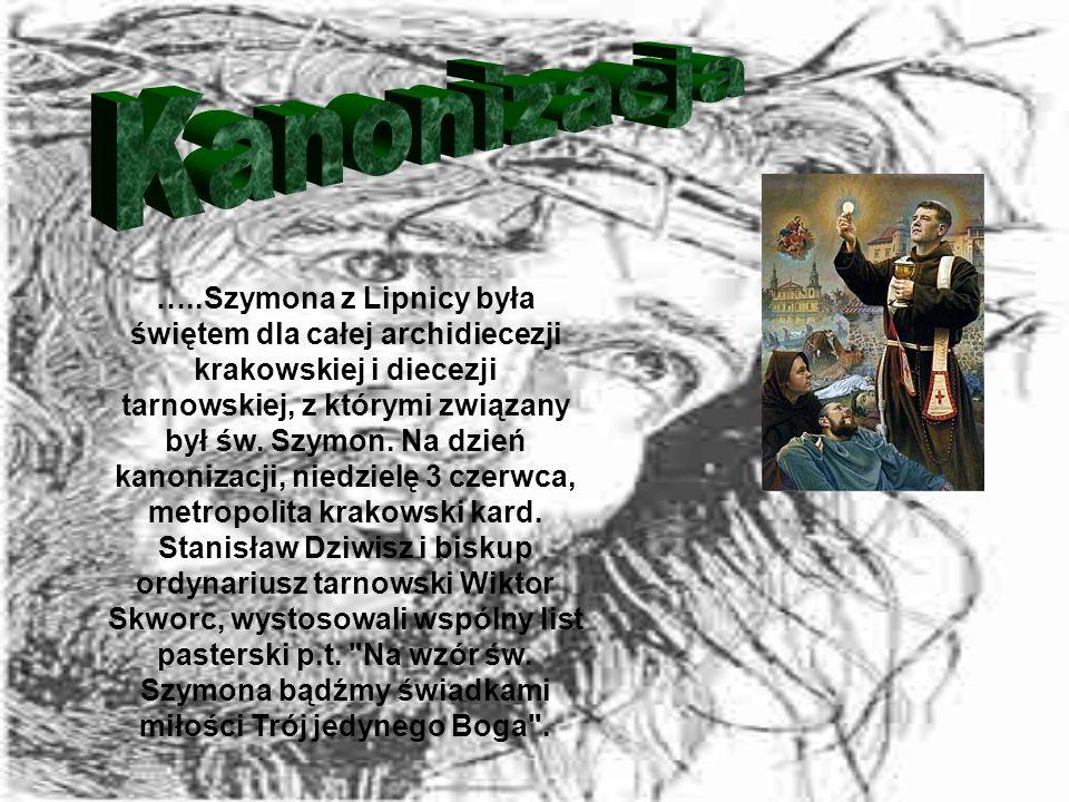 …..Szymona z Lipnicy była świętem dla całej archidiecezji krakowskiej i diecezji tarnowskiej, z którymi związany był św.