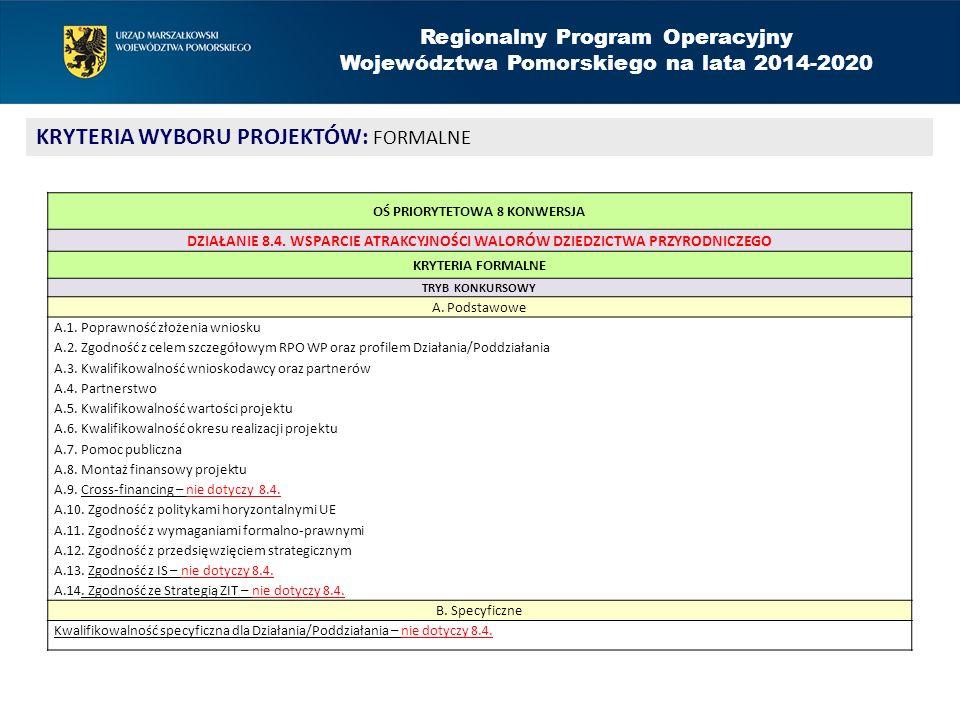 Regionalny Program Operacyjny Województwa Pomorskiego na lata 2014-2020 KRYTERIA WYBORU PROJEKTÓW: FORMALNE OŚ PRIORYTETOWA 8 KONWERSJA DZIAŁANIE 8.4.