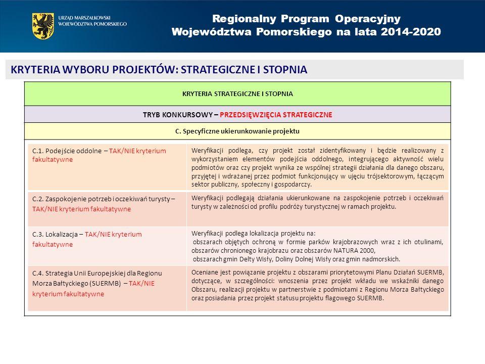 Regionalny Program Operacyjny Województwa Pomorskiego na lata 2014-2020 KRYTERIA WYBORU PROJEKTÓW: STRATEGICZNE I STOPNIA KRYTERIA STRATEGICZNE I STOPNIA TRYB KONKURSOWY – PRZEDSIĘWZIĘCIA STRATEGICZNE C.