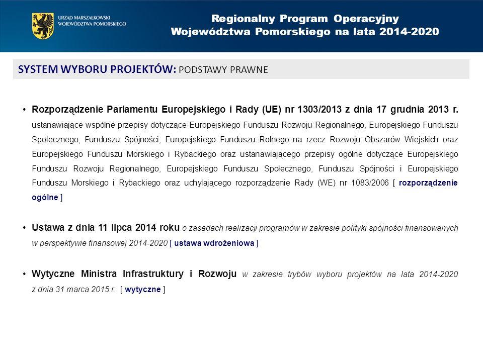 Regionalny Program Operacyjny Województwa Pomorskiego na lata 2014-2020 SYSTEM WYBORU PROJEKTÓW: PODSTAWY PRAWNE Rozporządzenie Parlamentu Europejskie