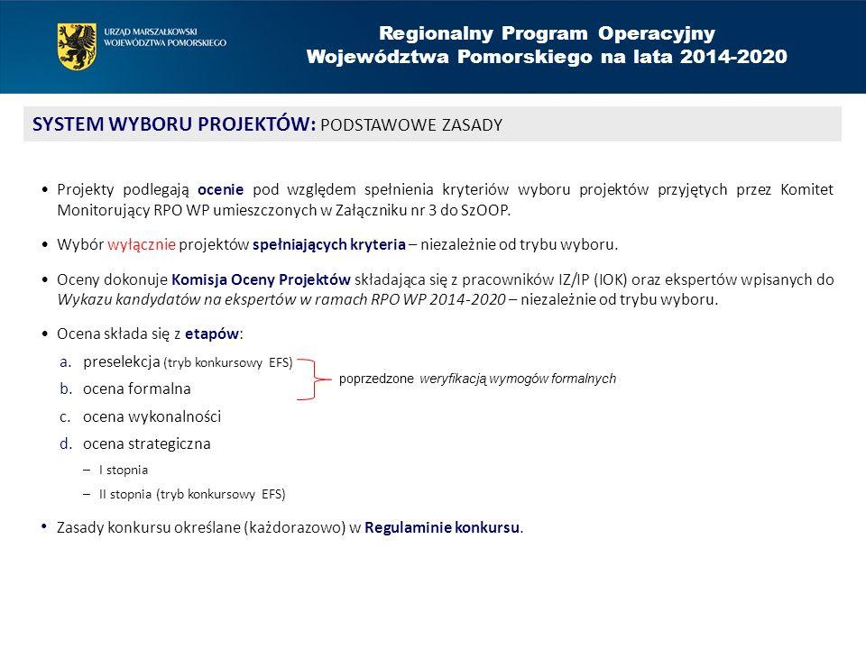 Regionalny Program Operacyjny Województwa Pomorskiego na lata 2014-2020 SYSTEM WYBORU PROJEKTÓW: PODSTAWOWE ZASADY Projekty podlegają ocenie pod względem spełnienia kryteriów wyboru projektów przyjętych przez Komitet Monitorujący RPO WP umieszczonych w Załączniku nr 3 do SzOOP.