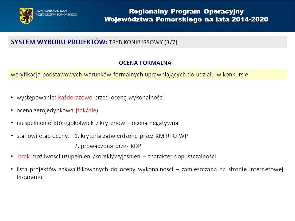 Regionalny Program Operacyjny Województwa Pomorskiego na lata 2014-2020 SYSTEM WYBORU PROJEKTÓW: TRYB KONKURSOWY (3/7) OCENA FORMALNA weryfikacja podstawowych warunków formalnych uprawniających do udziału w konkursie występowanie: każdorazowo przed oceną wykonalności ocena zerojedynkowa (tak/nie) niespełnienie któregokolwiek z kryteriów – ocena negatywna stanowi etap oceny: 1.