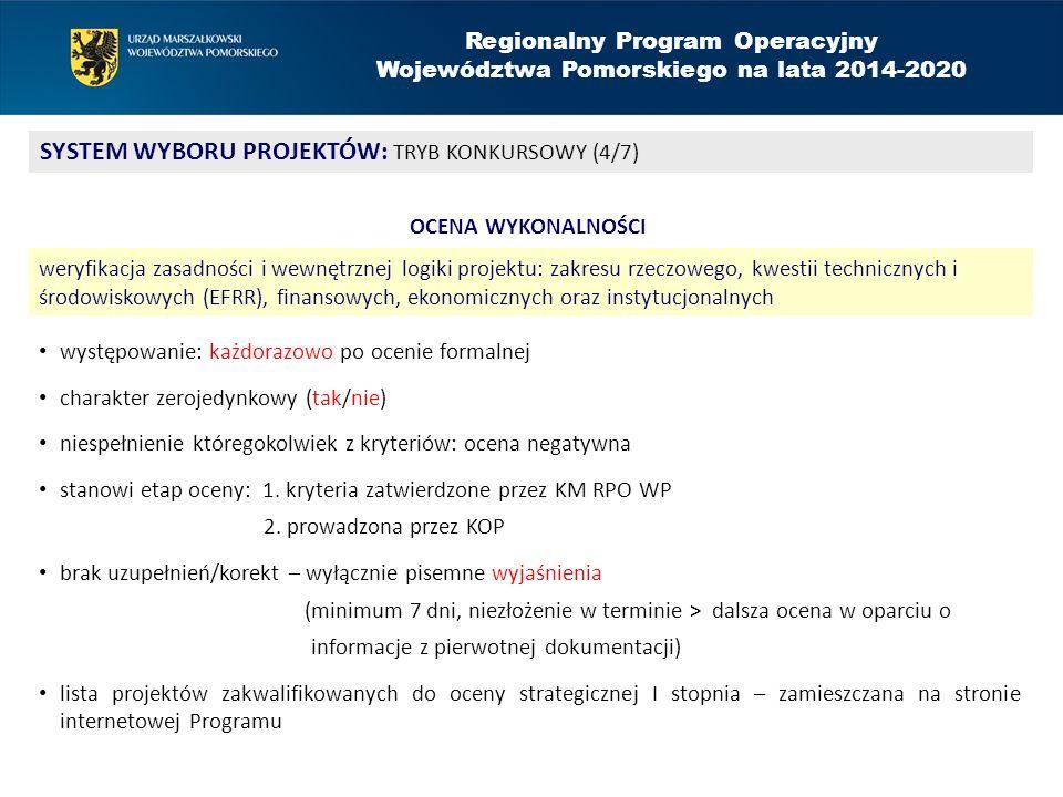 Regionalny Program Operacyjny Województwa Pomorskiego na lata 2014-2020 SYSTEM WYBORU PROJEKTÓW: TRYB KONKURSOWY (4/7) OCENA WYKONALNOŚCI weryfikacja zasadności i wewnętrznej logiki projektu: zakresu rzeczowego, kwestii technicznych i środowiskowych (EFRR), finansowych, ekonomicznych oraz instytucjonalnych występowanie: każdorazowo po ocenie formalnej charakter zerojedynkowy (tak/nie) niespełnienie któregokolwiek z kryteriów: ocena negatywna stanowi etap oceny: 1.